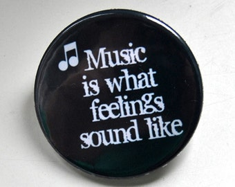 Music is what feelings sound like Button Badge (or magnet, bottle opener or pocket mirror)