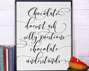Inspirational print, Chocolate doesn't ask silly questions chocolate understands Print, Inspirational Quote, Wall Art, Printable Typography