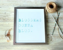 Gift for her, Birthday gift, Gift for bestfriend, Wall art, Digital print, Blogger theme, Gift for blogger, Bloggers gonna blog, Blogger