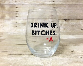 Pretty Little Liars Themed Stemless Wine Glass - Drink Up Bitches - A PLL