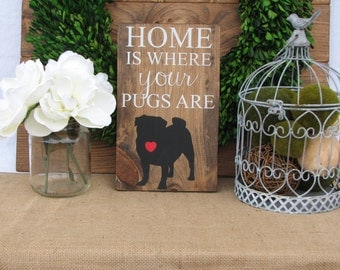 "Wooden ""Home is where your PUGS are"" or ""Home is where your PUG is"" Wooden Sign (12"" x 7"")"