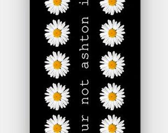 lol ur not ashton irwin - White Daisy - Full printed case for iPhone - by HeartOnMyFingers - ANT-080