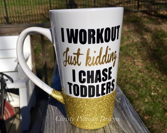 Glitter Coffee Mug, I Workout Just Kidding I Chase Toddlers Mug, Preschool Teacher Gift, 16 ounce coffee mug