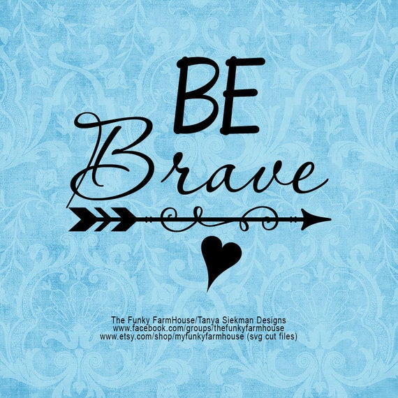 "SVG, & PNG - ""Be Brave"""