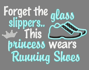 Buy 3 get 1 free! Forget the glass slippers.. This princess wears running shoes applique embroidery design, marathon runner 5x7 6x10