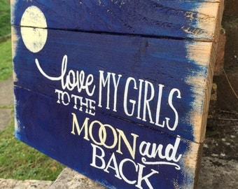 Pallet Wood Sign - Love My Girls To The Moon And Back - Wooden Quote Sign
