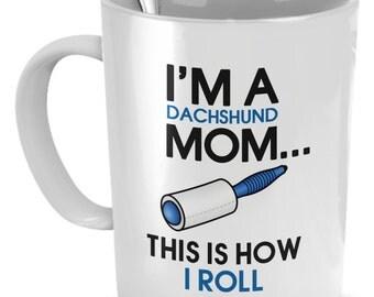 """Dachshund mom mug - """"I'm a dachshund mom - This is how I roll"""" - dachshund mug - dachshund coffee mug"""