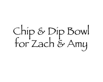 Chip and Dip Bowl for Zach & Amy