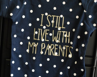 I Still Live With My Parents Polka Dot Baby Onesie