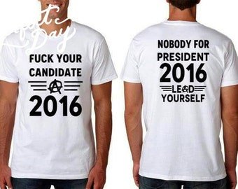 F*@k Your Candidate - Nobody for President 2016