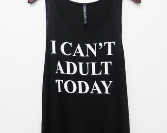 I Can't Adult Today Womens Tank top