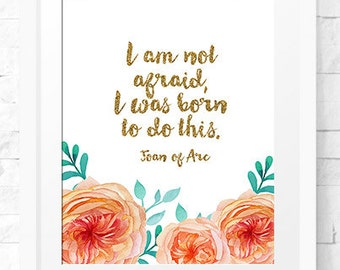 Wall Art Printable, Joan of arc quotes, i am not afraid, Gold Motivational prints, i was born to do this. motivation quote, empowering quote