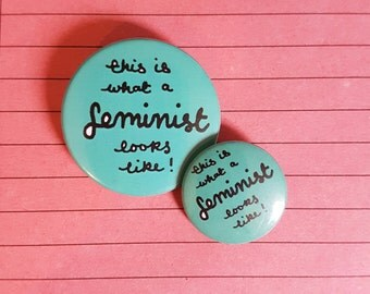 This is what a feminist looks like! 38mm pin badge