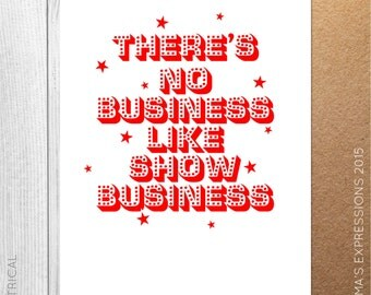 No Business Like Show Business / Theatrical / Theatre / Greeting Card / Handmade / Printed