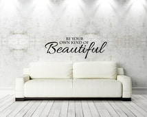 """Removable Wall Sticker - """"Be your own kind of Beautiful"""" - Interior Vinyl Wall Decal - Living room or Bedroom"""
