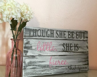 "Wooden Sign with Quote ""though she be but little, she is fierce""."