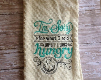 Im Sorry for What I said When I was Hungry Kitchen Towel; Decorative Towel