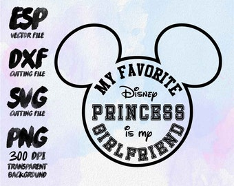 My favorite disney princess is my Girlfriend Clipart , SVG Cutting , ESP Vectors files , T shirt , iron on , sticker ,Personal Use