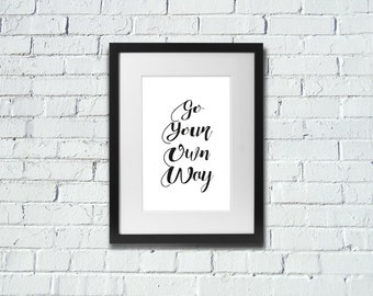 INSTANT DOWNLOAD | Go Your Own Way | Inspirational Art Print | A4 Print | Room Decor