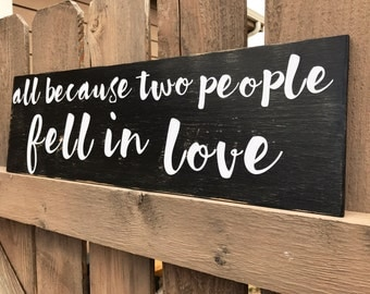 All Because Two People Fell In Love, Handmade Sign by Sweetie Pie Collection