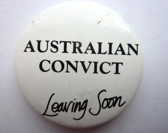 VINTAGE Australian Convict Leaving Soon badge