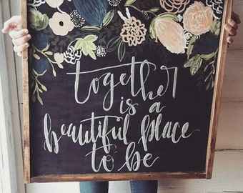 Together is a beautiful place to be --hand painted FRAMED WOODEN SIGN -handlettered, floral wood sign- Black wood sign -bedroom home decor