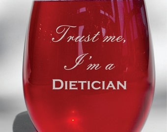Deep Engraved Trust Me I'm a Dietician Etched Dishwasher Safe Personalized Stemless Wine Glass, Stemmed Glass, Pilsner, Whiskey Glass
