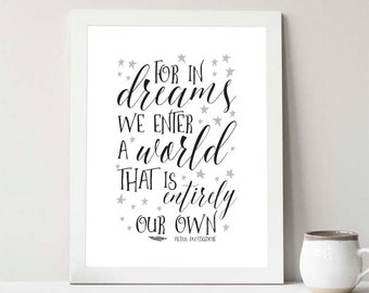 Instant Download, For in dreams we enter a world that is entirely our own, 8x10 Art, Quote, Home Decor, Albus Quote, Quote, nursery decor