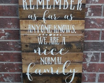 Nice Normal Family, Remember as far as anyone knows, funny family sign, crazy family
