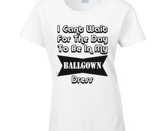 Funny Ballgown Wedding Gown Dress Quote T Shirt