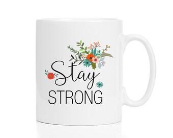 Stay Strong Mug / Chemo Gift / Cancer Care Package / Cancer Gift / 11 or 15 oz Mug