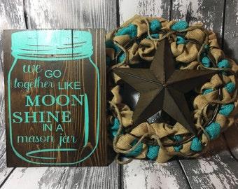 We Go Together Like Moonshine In A Mason Jar - Mason Jar Sign - Ball Mason Jar - Rustic Decor - Rustic Wedding - Southern Decor - Farmhouse
