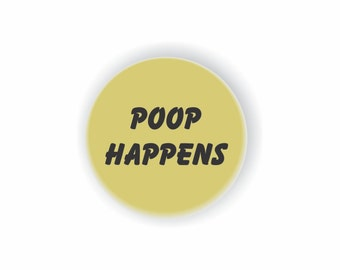 """POOP HAPPENS (2) Yes, It happens, FUNNY 1"""" pin back buttons for collectors and the not-so-serious minded"""