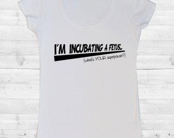 Incubating a Fetus Maternity T-Shirt