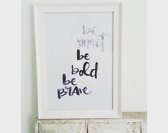 Be smart, be bold, be brave print