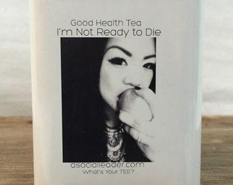 Good Health Tea: Not Ready To Die