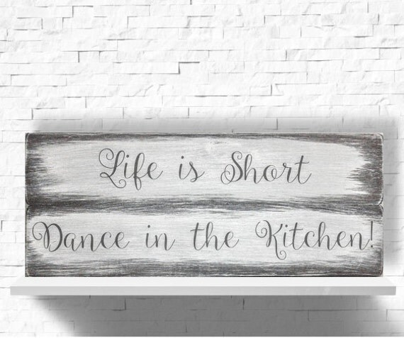 Kitchen Decor Wood Kitchen Sign Life Is Short Dance In The