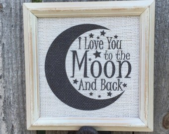 Love you to the Moon and Back,Burlap print,Nursery decor,Valentine gift,Baby's room decor,Baby shower gift,framed burlap quote,new baby gift