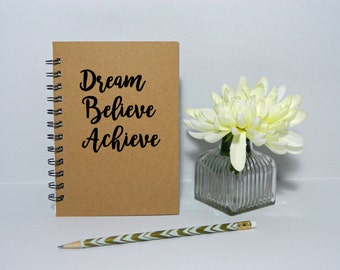 Dream, Believe, Achieve notebook/journal