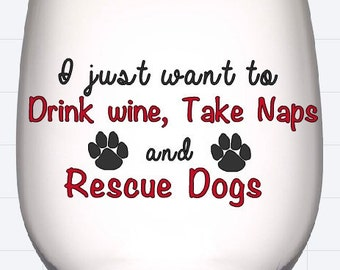 I just want to drink wine, take naps, and rescue dogs