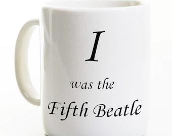 Beatles Mug - I Was The Fifth Beatle - Rock And Roll Music Coffee Mug