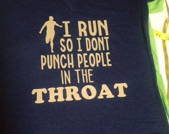 Run so I dont punch people in the throat