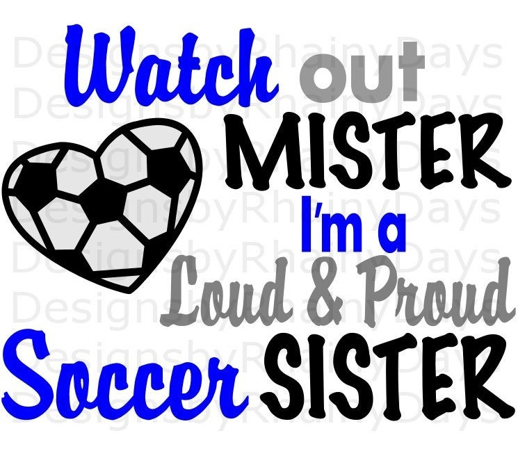 Buy 3 get 1 free! Watch out mister I'm a loud and proud Soccer Sister cutting file, SVG, Soccer sister design