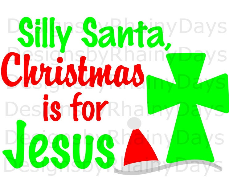 Buy 3 get 1 free! Silly Santa, Christmas is for Jesus , SVG, DXF, png, Christian Christmas design