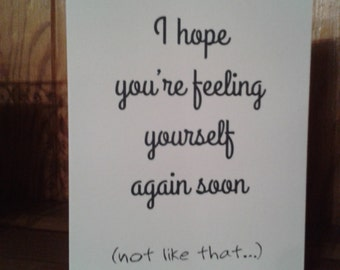 Get well soon card - I hope you're feeling yourself again soon (not like that...)