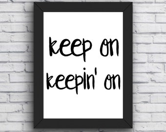 motivational quote, keep on keepin on, typography printable, inspirational quote, wall art