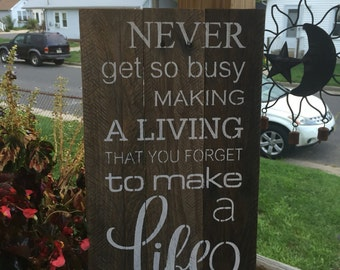 Never get so busy making a living you forget to make a life/ wood sign/ reclaimed wood sign/ rustic wood sign