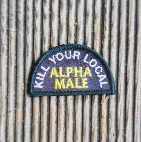 Kill Your Local Alpha Male PATCH