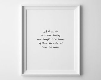 Those Who Were Seen Dancing, Quote Prints, Printable Quotes, Handwriting Quote, Dancing Wall Art, Printable Wall Quote