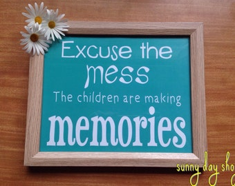 Excuse The Mess The Children Are Making Memories Print